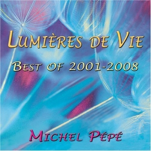 CD Lumières de Vie - Best of 2001-2008, Michel Pépé